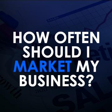 How often do I market my business
